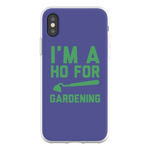 I'm a Ho for Gardening Phone Flexi-Case