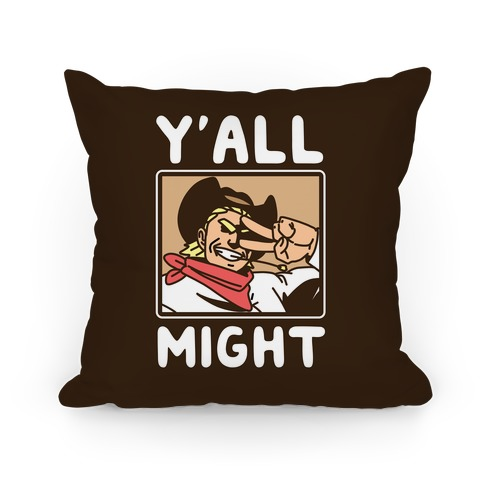 Y'All Might Pillow