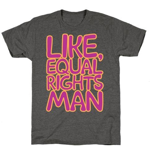Like Equal Rights Man Parody T-Shirt
