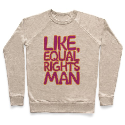 Like Equal Rights Man Parody Pullover