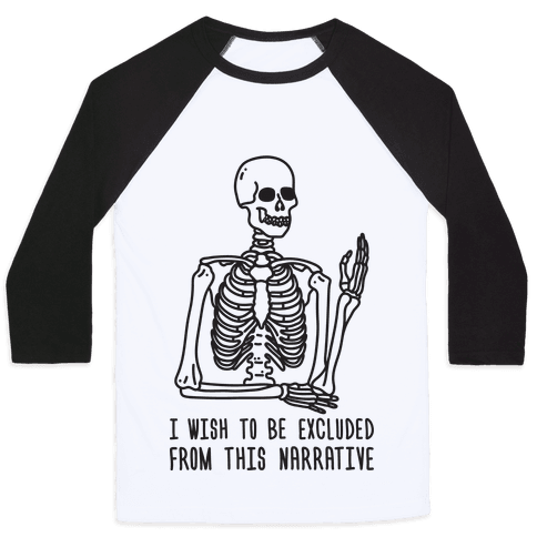 I Wish To Be Excluded From This Narrative Baseball Tee