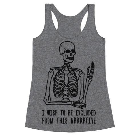I Wish To Be Excluded From This Narrative Racerback Tank Top