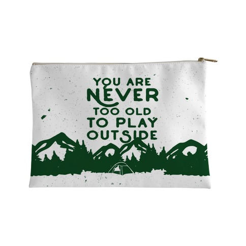 You Are Never Too Old To Play Outside Accessory Bag