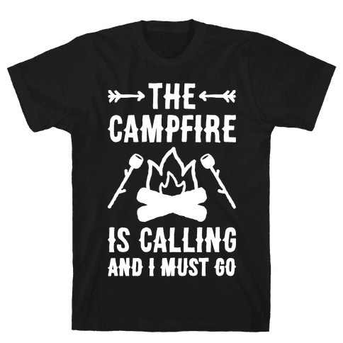 The Campfire Is Calling And I Must Go Mens T-Shirt
