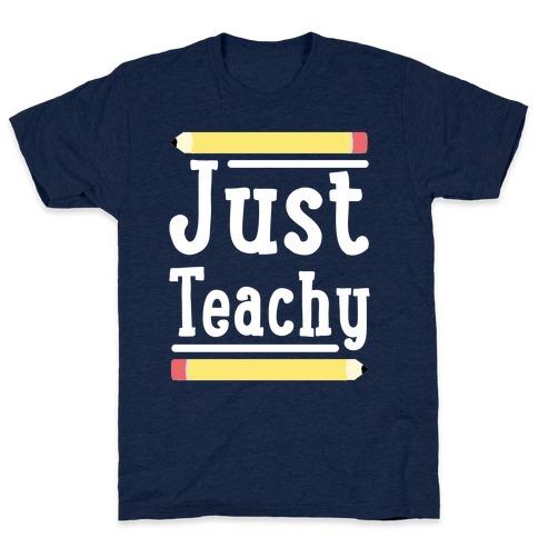 Just Teachy  T-Shirt