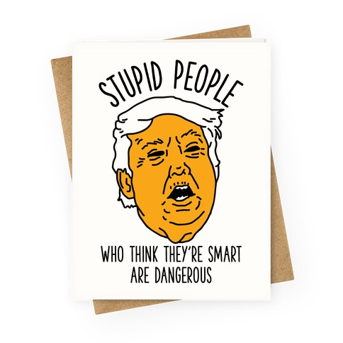 Stupid People Who Think They're Smart Greeting Card