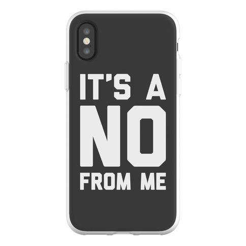 It's A No From Me Phone Flexi-Case