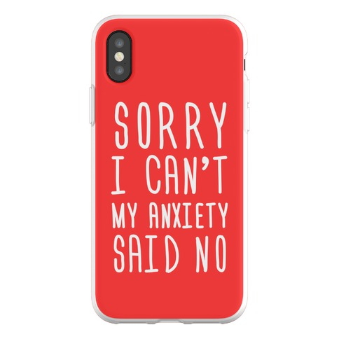 Sorry I Can't My Anxiety Said No Phone Flexi-Case