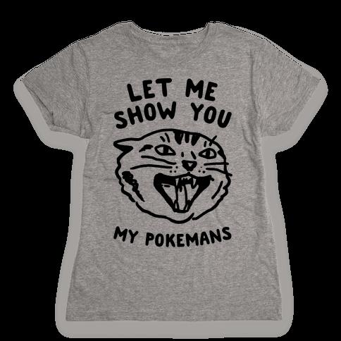 Let Me Show You My Pokemans Womens T-Shirt