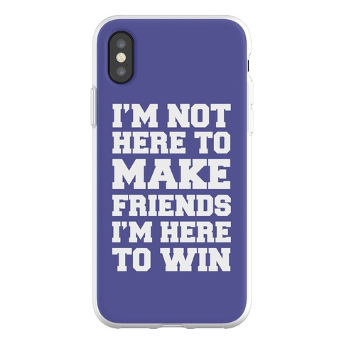 I'm Not Here To Make Friends I'm Here To Win Phone Flexi-Case