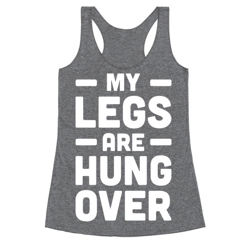 My Legs Are Hungover (White) Racerback Tank Top