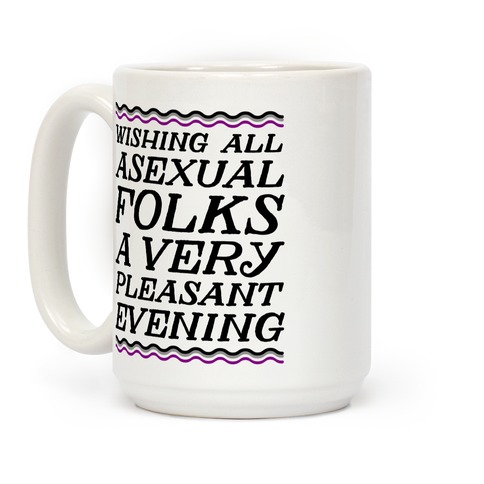 Wishing All Asexual Folks A Very Pleasant Evening Coffee Mug