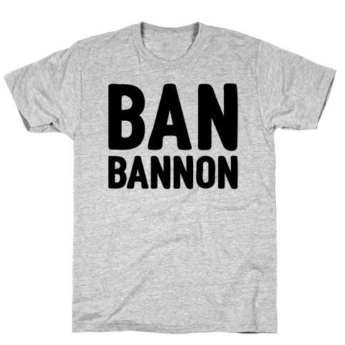 Ban Bannon T-Shirt