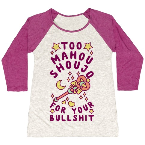 Too Mahou Shoujo For Your Bullshit Baseball Tee