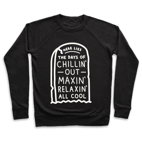 Here Lies The Days Of Chillin Out Maxin Relaxin All Cool (White) Pullover