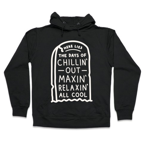 Here Lies The Days Of Chillin Out Maxin Relaxin All Cool (White) Hooded Sweatshirt