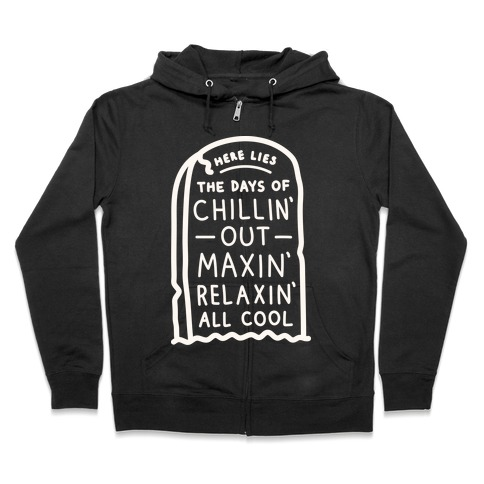 Here Lies The Days Of Chillin Out Maxin Relaxin All Cool (White) Zip Hoodie