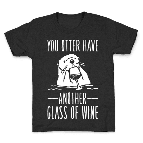You Otter Have Another Glass of Wine White Print Kids T-Shirt