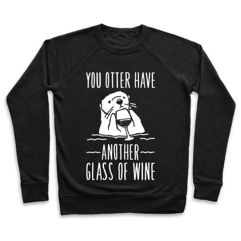 You Otter Have Another Glass of Wine White Print Pullover