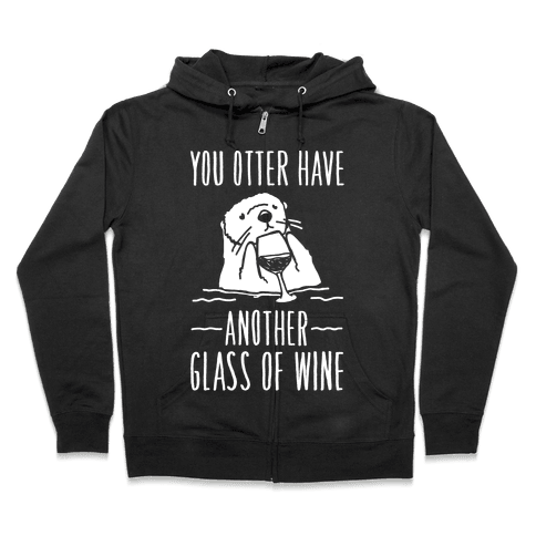 You Otter Have Another Glass of Wine White Print Zip Hoodie