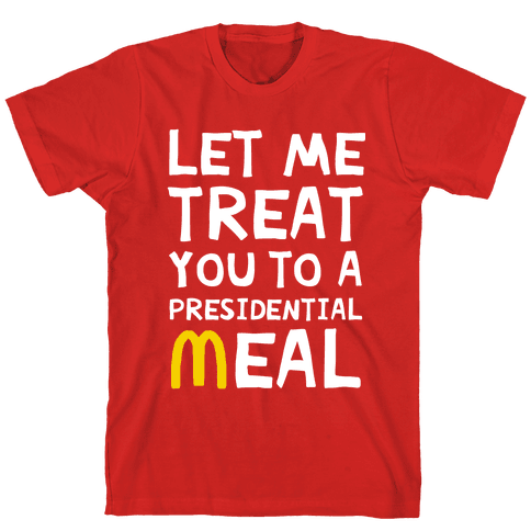 Let Me Treat You to a Presidential Meal Mens T-Shirt