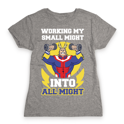 Working My Small Might Into All Might - My Hero Academia Womens T-Shirt