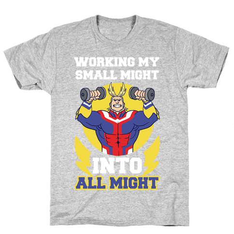Working My Small Might Into All Might - My Hero Academia Mens/Unisex T-Shirt