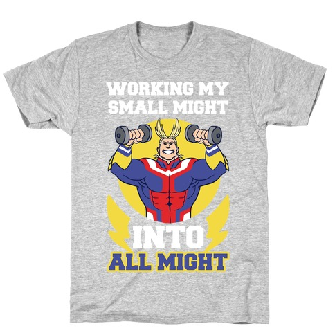 Working My Small Might Into All Might - My Hero Academia T-Shirt