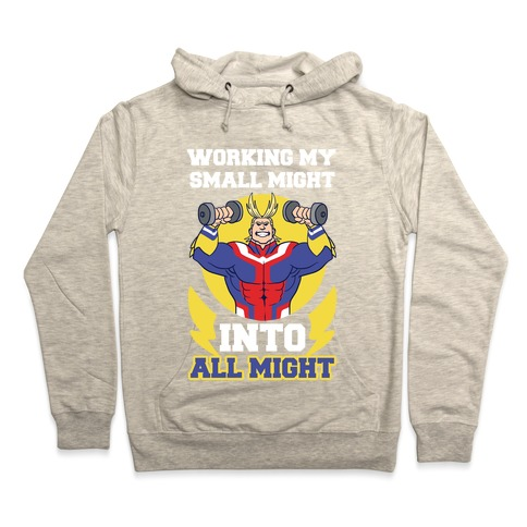 Working My Small Might Into All Might My Hero Academia Hoodie