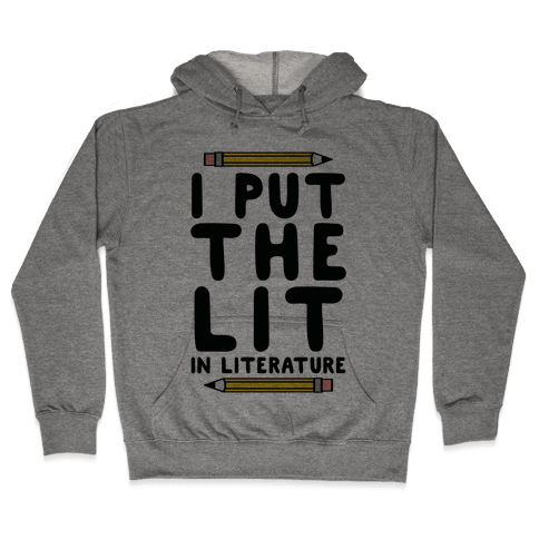I Put The Lit In Literature Teacher Hooded Sweatshirt