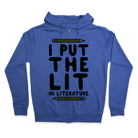 I Put The Lit In Literature Teacher Zip Hoodie
