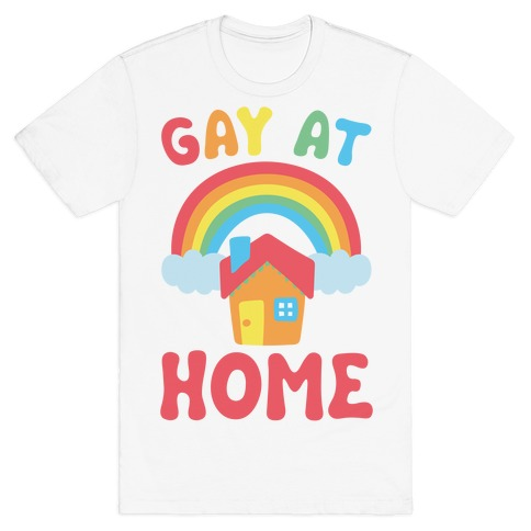 Gay At Home T-Shirt