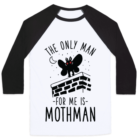 The Only Man for Me is Mothman Baseball Tee