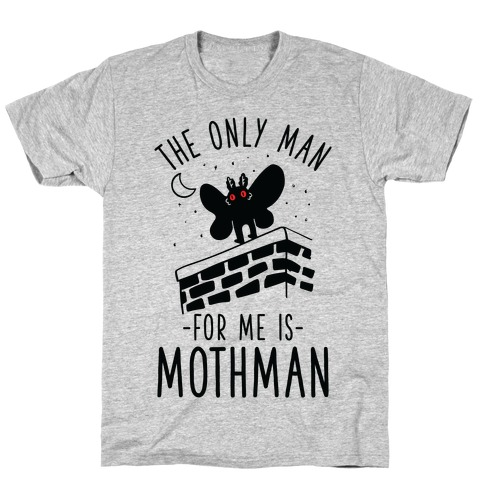 The Only Man for Me is Mothman T-Shirt