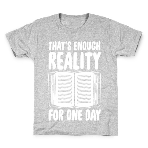 That's Enough Reality For One Day White Print Kids T-Shirt