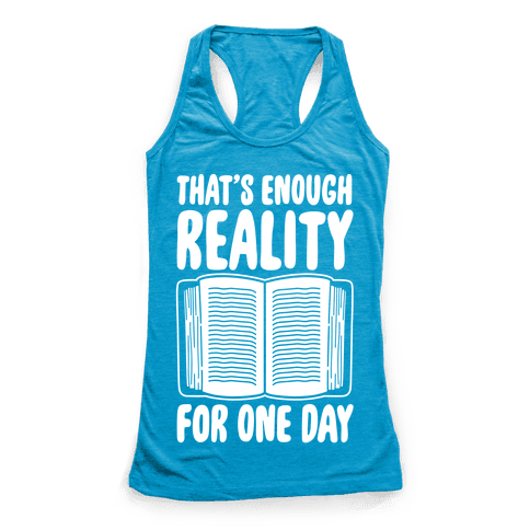 That's Enough Reality For One Day White Print Racerback Tank Top