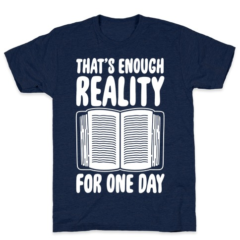 That's Enough Reality For One Day White Print T-Shirt