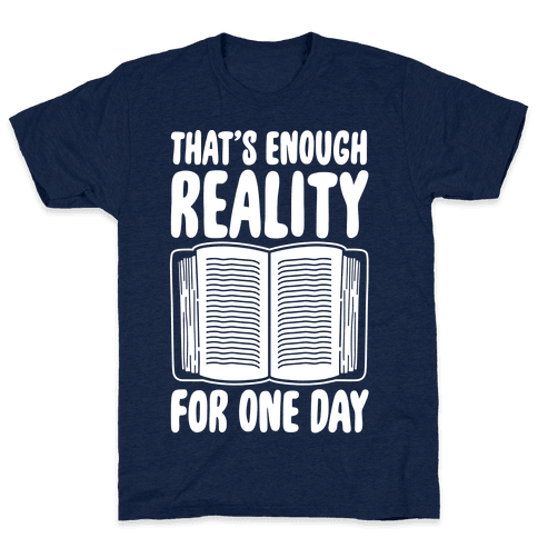 That's Enough Reality For One Day White Print Mens T-Shirt