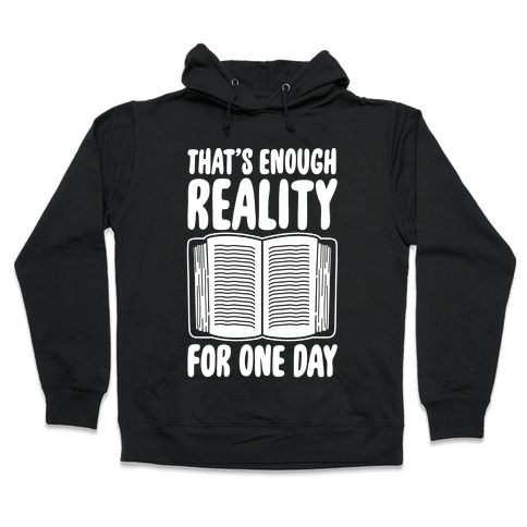 That's Enough Reality For One Day White Print Hooded Sweatshirt