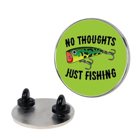 No Thoughts Just Fishing Pin
