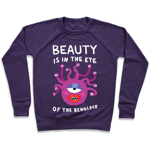 Beauty Is In The Eye Of The Beholder Pullover