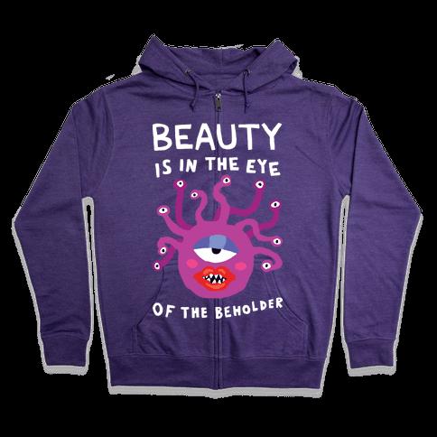 Beauty Is In The Eye Of The Beholder Zip Hoodie