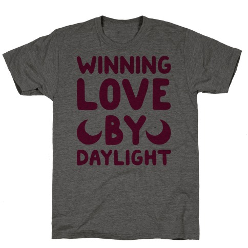 Winning Love By Daylight T-Shirt