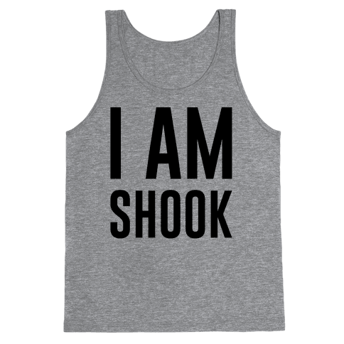 I Am Shook Tank Top