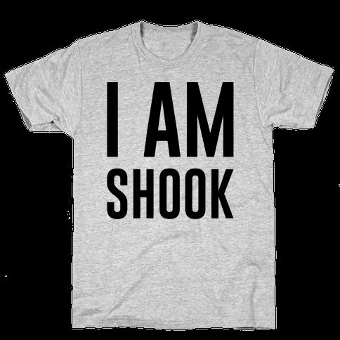 I Am Shook Mens T-Shirt