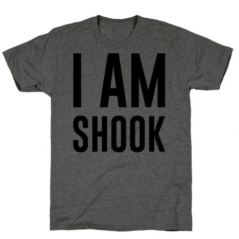 I Am Shook Mens/Unisex T-Shirt