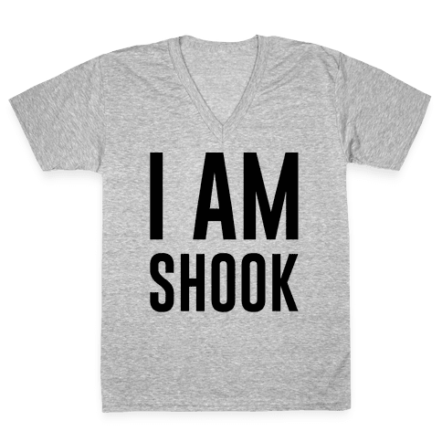 I Am Shook V-Neck Tee Shirt