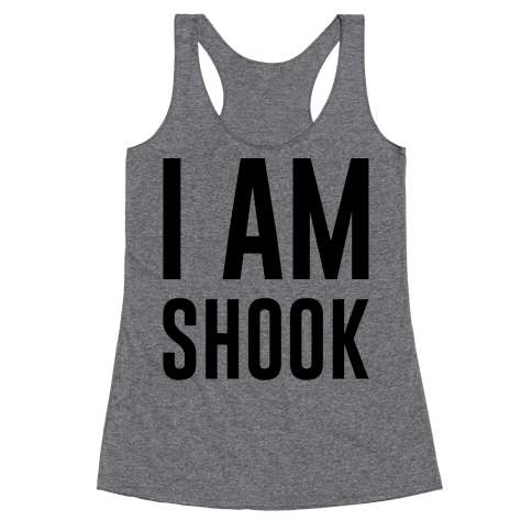 I Am Shook Racerback Tank Top