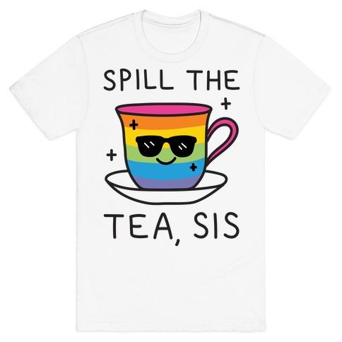 Spill The Tea, Sis LGBTQ+ Pride T-Shirt