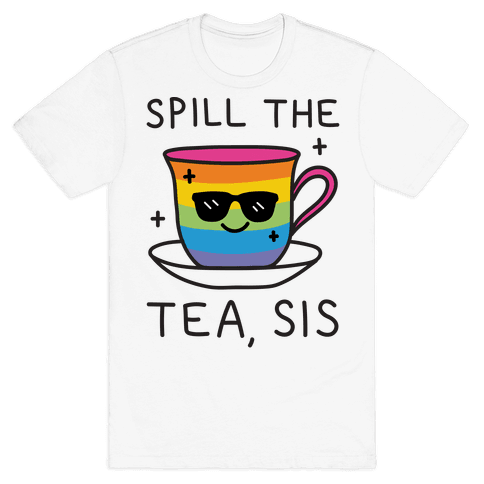 Spill The Tea, Sis LGBTQ+ Pride Mens T-Shirt